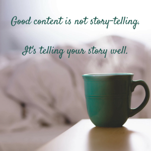 good-content-is-not-story-telling-its-telling-your-story-well